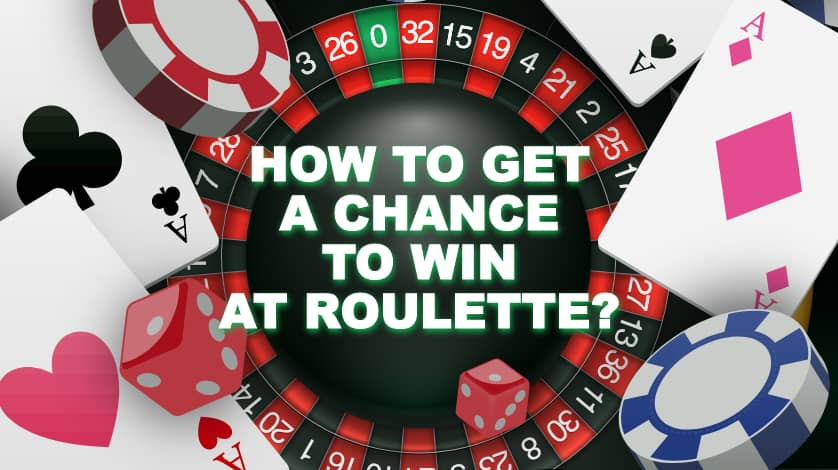 How to get a chance to win at roulette
