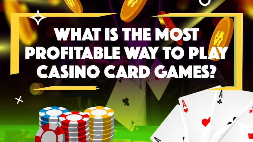 What is the most profitable way to play casino card games